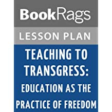 Lesson Plans Teaching to Transgress: Education as the Practice of Freedom