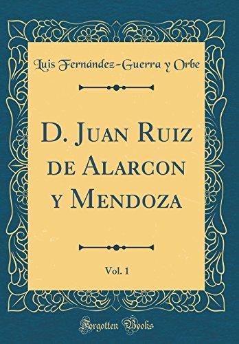 D. Juan Ruiz de Alarcon y Mendoza, Vol. 1 (Classic Reprint) (Spanish Edition) [Luis Fernandez-Guerra y Orbe] (Tapa Dura)
