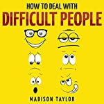 How to Deal with Difficult People | Madison Taylor