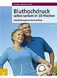 Bluthochdruck selbst senken in 10 Wochen. Selbsthilfeprogramm für Betroffene. Mit ausführlichen Informationen zu allen wichtigen Aspekten des Bluthochdrucks
