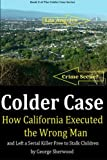 Colder Case: How California Executed the Wrong Man and Left a Serial Killer Free to Stalk Children (The Colder Case Series) (Volume 2)
