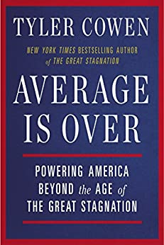 Average Is Over: Powering America Beyond the Age of the Great Stagnation by [Cowen, Tyler]