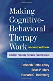 img - for Making Cognitive-Behavioral Therapy Work, Second Edition: Clinical Process for New Practitioners book / textbook / text book