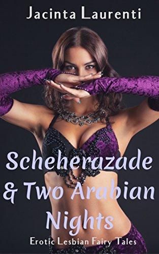 Scheherazade & Two Arabian Nights: Erotic Lesbian Fairy Tales -