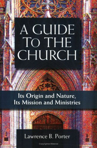 A Guide to the Church: It's Origin and Nature, It's...