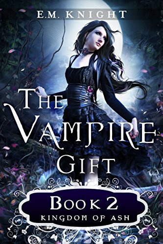 The Vampire Gift 2: Kingdom of Ash by [Knight, E.M.]