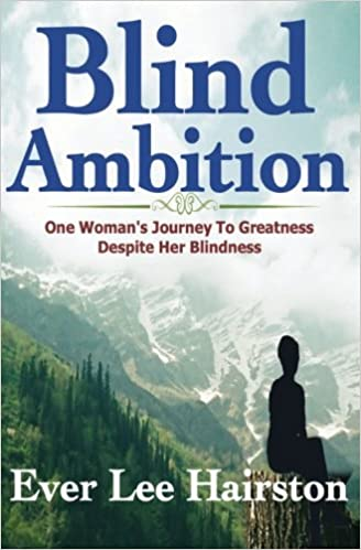 Blind ambition one womans journey to greatness despite her blind ambition one womans journey to greatness despite her blindness ever lee hairston 9781625179166 amazon books fandeluxe Image collections