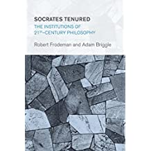 Socrates Tenured: The Institutions of 21st-Century Philosophy (Collective Studies in Knowledge and Society)