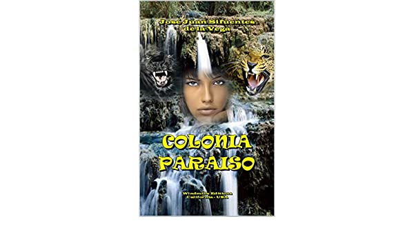 COLONIA PARAÍSO (WIE nº 421) (Spanish Edition) - Kindle edition by José Juan Sifuentes de la Vega, Windmills Editions. Politics & Social Sciences Kindle ...