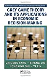 Grey Game Theory and Its Applications in Economic Decision-Making 9781420087390