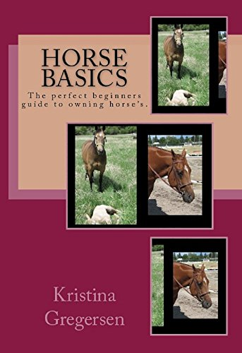 Horse Basics: The perfect beginners guide to owning horse's. by [Gregersen, Kristina]