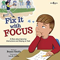 Fix It with Focus: A Story about Ignoring Distractions and Staying on Task (Executive Function): 9