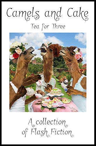Camels and Cake: Tea for Three by [Wilson, Nicole, Byrne, Jason, Stone, Jennifer, Stacey, Bernard, Christopher, K.G., Gamwell, Chase, Simmill, K.J., Parkland, David, Gray, Karen]