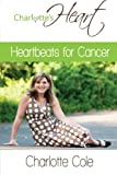 Heartbeats for Cancer, Charlotte Cole, 1500550469