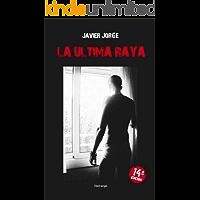 LA ULTIMA RAYA  (La novela realista, psicológica, urbana y romántica de Javier Jorge)