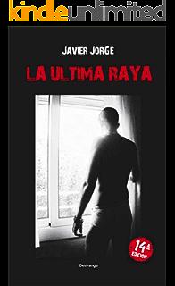 LA ULTIMA RAYA (La novela realista, psicológica, urbana y romántica de Javier Jorge