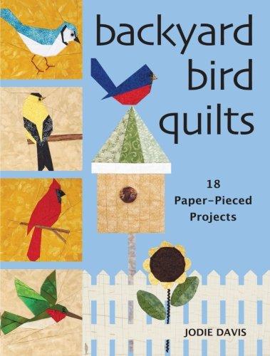 (Backyard Bird Quilts: 18 Paper-Pieced Projects)