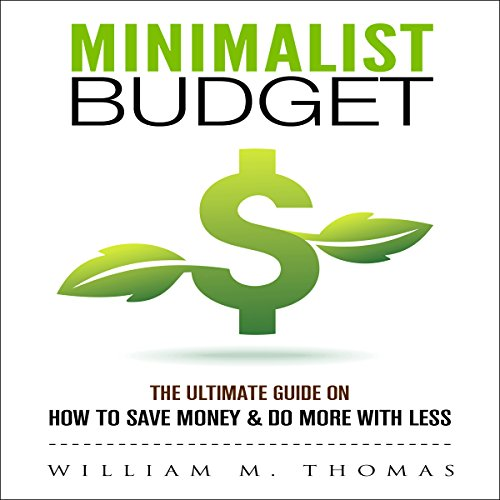 Minimalist Budget: The Ultimate Guide on How to Save Money & Do More with Less!