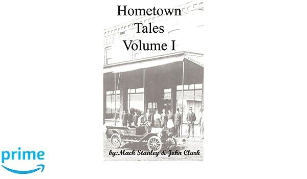 Hometown Tales Volume I Mack Stanley Kj Clark John Clark