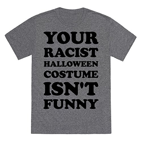 LookHUMAN Your Racist Halloween Costume Isn't Funny Heathered Gray Medium Mens/Unisex Fitted Triblend Tee by
