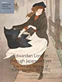 Edwardian London Through Japanese Eyes : The Art and Writings of Yoshio Markino, 1897-1915, Rodner, William S. and Makino, Yoshio, 9004220399