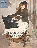 Edwardian London Through Japanese Eyes : The Art and Writings of Yoshio Markino, 1897-1915, Rodner, William S. and Makino, Yoshio, 9004220399