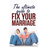 Marriage :The Ultimate guide to Fix you Marriage ( mariage help , marriage advice , marriage problems,  marriage tips): A Proven Method To Get Your Marriage Back On Track (fix your marriage Book 1)