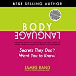 Body Language: Secrets They Don't Want You to Know! : Read Anyone, Learn How to Analyze People, and Attract, Connect, and Influence Everyone on a Deeper Level with Non-Verbal Communication | James Rand