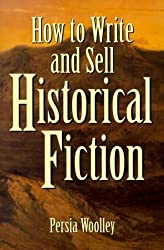 How to Write and Sell Historical Fiction by Woolley, Persia(March 1, 2000) Paperback