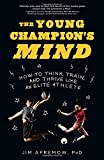 img - for The Young Champion's Mind: How to Think, Train, and Thrive Like an Elite Athlete book / textbook / text book
