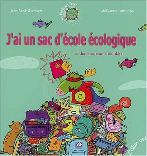 J'ai un sac d'école écologique : Et des fournitures durables Album – 10 août 2007 Jean-René Gombert Mélisande Luthringer Editions L' Elan vert 2844550940