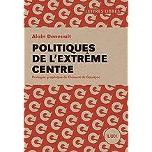 Politiques de l'extrême centre (French Edition)