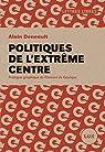 Politiques de l'extrême centre par Deneault