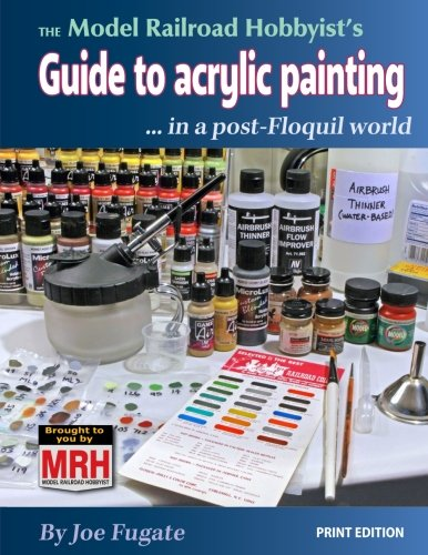 THE Model Railroad Hobbyist's Guide to acrylic painting: ... in a post-Floquil world ()