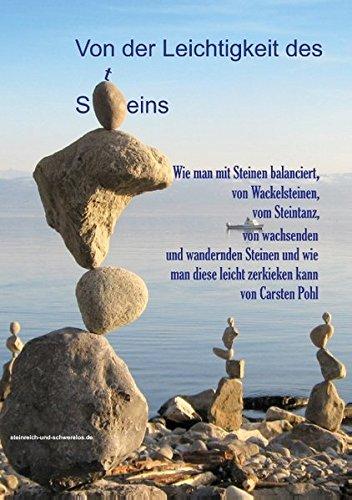 Von der Leichtigkeit des Steins: Wie man mit Steinen balanciert, von Wackelsteinen, vom Steintanz, von wachsenden und wandernden Steinen und wie man diese leicht zerkieken kann