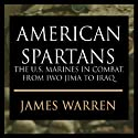 American Spartans: The U.S. Marines: A Combat History from Iwo Jima to Iraq Audiobook by James A. Warren Narrated by Dick Hill