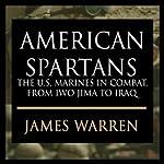 American Spartans: The U.S. Marines: A Combat History from Iwo Jima to Iraq | James A. Warren