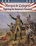 Marquis de Lafayette: Fighting for America's Freedom (Understanding the American Revolution)