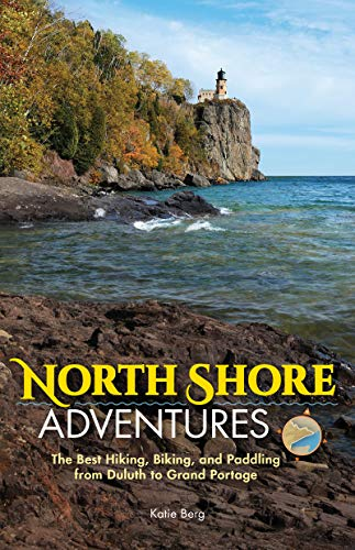 North Shore Adventures: The Best Hiking, Biking, and Paddling from Duluth to Grand Portage (Best Of North Shore)