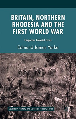 Britain, Northern Rhodesia and the First World War: Forgotten Colonial Crisis (Studies in Military and Strategic History)