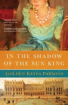 In the Shadow of the Sun King (A Darkness to Light Book 1) by [Parsons, Golden Keyes]
