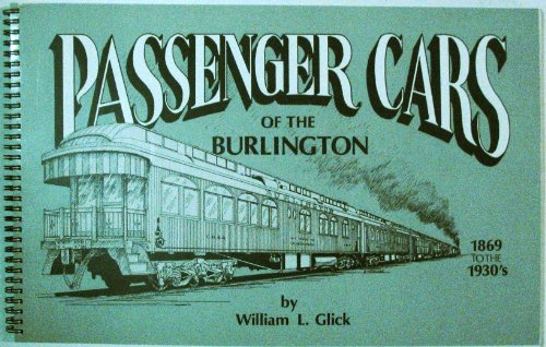 Passenger Cars of the Burlington 1869 to 1930's.