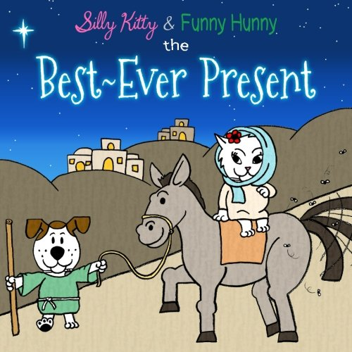 Silly Kitty & Funny Hunny: The Best-Ever Present (Best Moral Stories Ever)