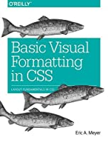 Basic Visual Formatting in CSS: Layout Fundamentals in CSS Front Cover