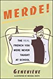 Merde!: The Real French You Were Never Taught at School (Sexy Slang Series)