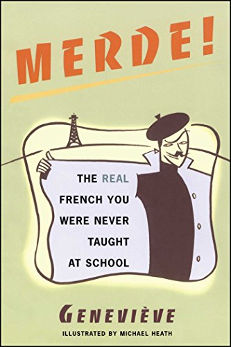 Merde!: The Real French You Were Never Taught at