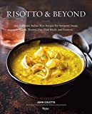 Risotto and Beyond: 100 Authentic Italian Rice Recipes for Antipasti, Soups, Salads, Risotti, One-Dish Meals, and Desserts