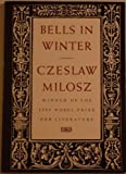 Bells in Winter, Czeslaw Milosz, 0912946571