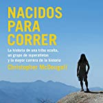 Nacidos para correr [Born to Run]: La historia de una tribu oculta, un grupo de superatletas y la mayor carrera de la historia [The story of a hidden tribe , a group of super athletes and the greatest race ever] | Christopher McDougall