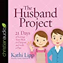 The Husband Project: 21 Days of Loving Your Man - on Purpose and with a Plan Hörbuch von Kathi Lipp Gesprochen von: Susan Hanfield